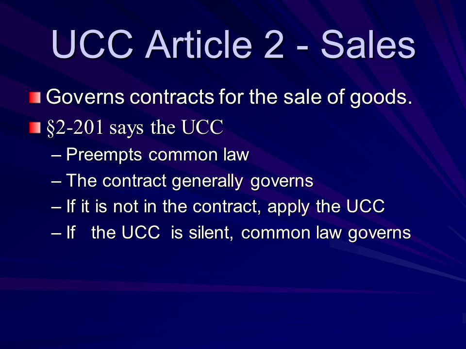 UCC Article 2 - Sales Governs contracts for the sale of goods.