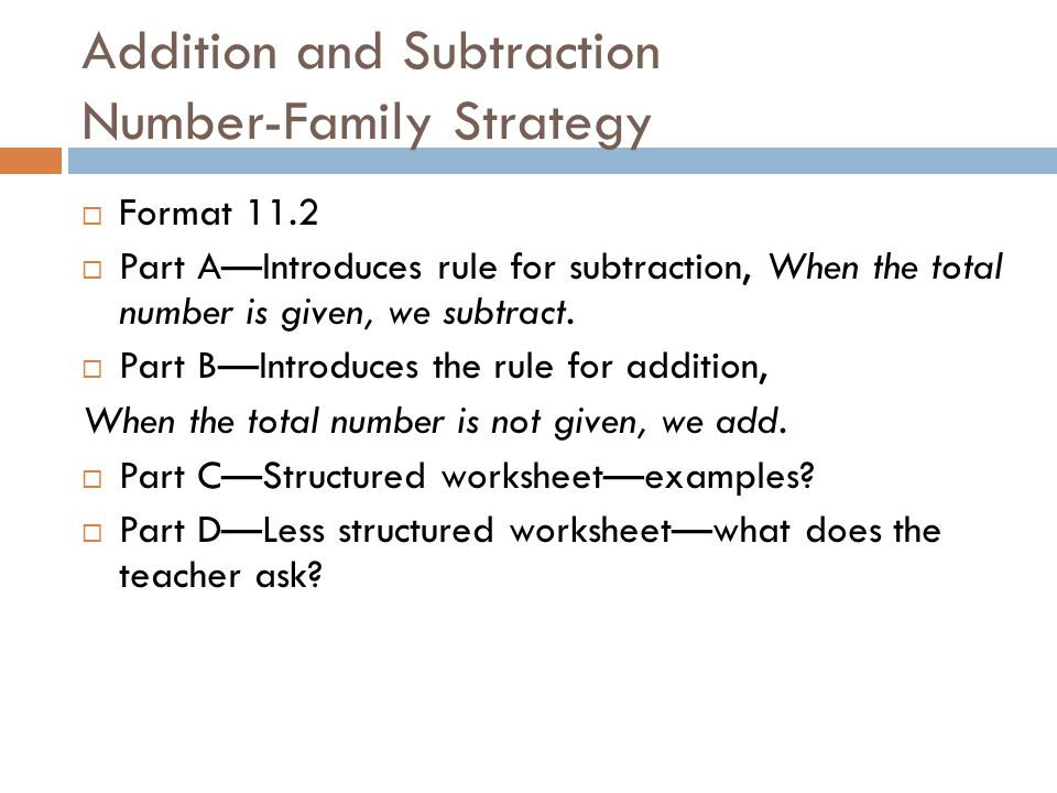 Addition and Subtraction Number-Family Strategy  Format 11.2  Part A—Introduces rule for subtraction, When the total number is given, we subtract.
