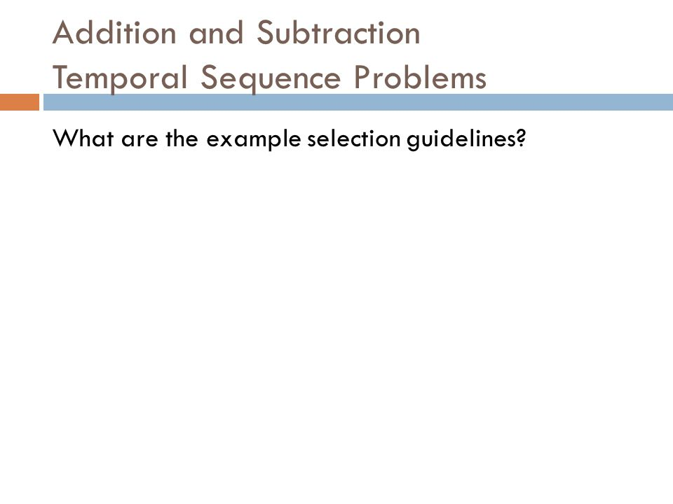 Addition and Subtraction Temporal Sequence Problems What are the example selection guidelines