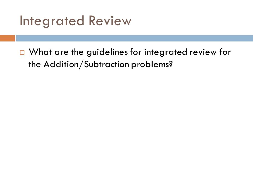 Integrated Review  What are the guidelines for integrated review for the Addition/Subtraction problems