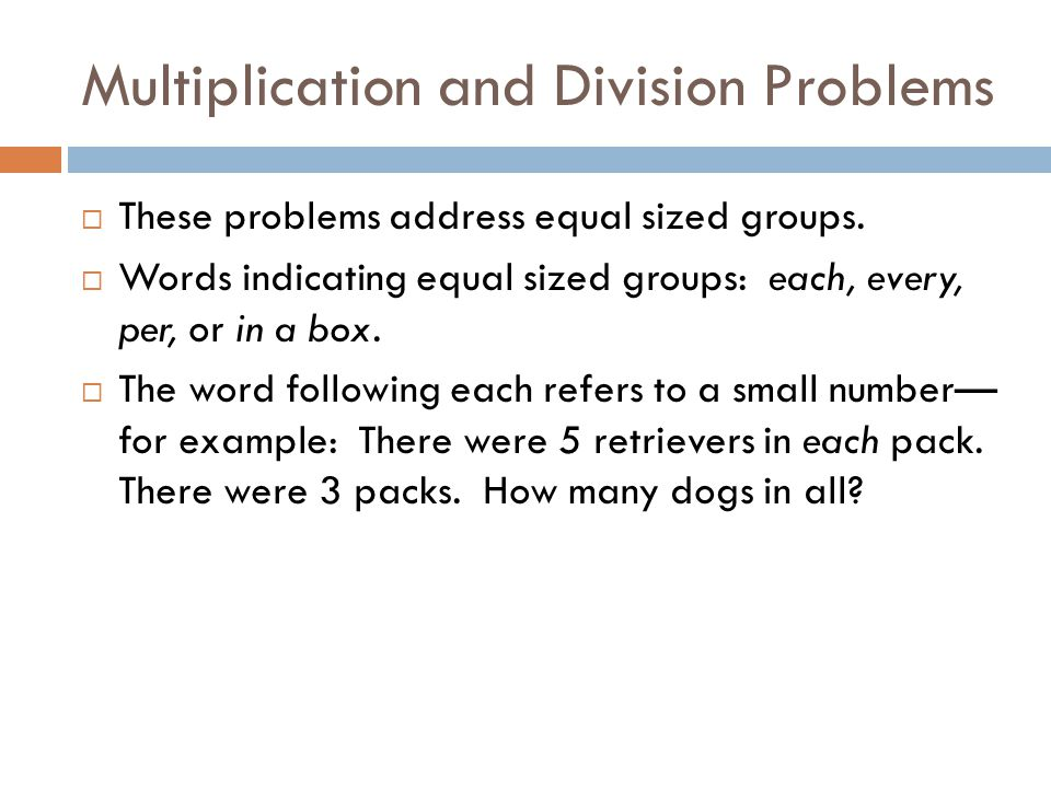 Multiplication and Division Problems  These problems address equal sized groups.
