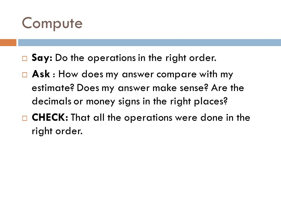Compute  Say: Do the operations in the right order.