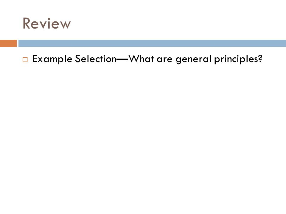 Review  Example Selection—What are general principles