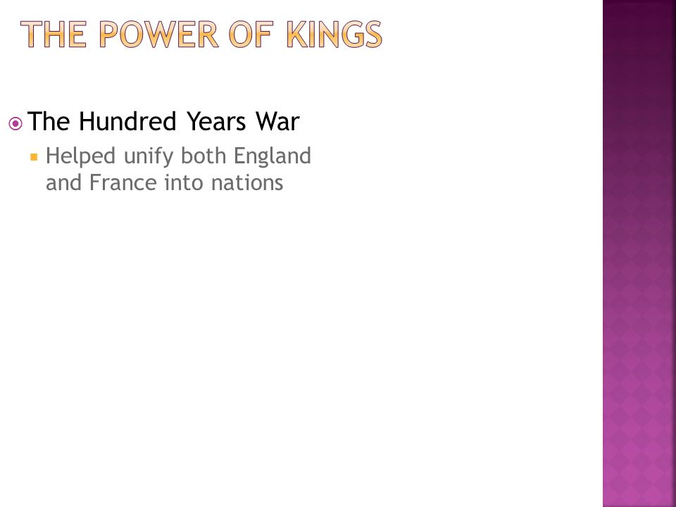  The Hundred Years War  Helped unify both England and France into nations