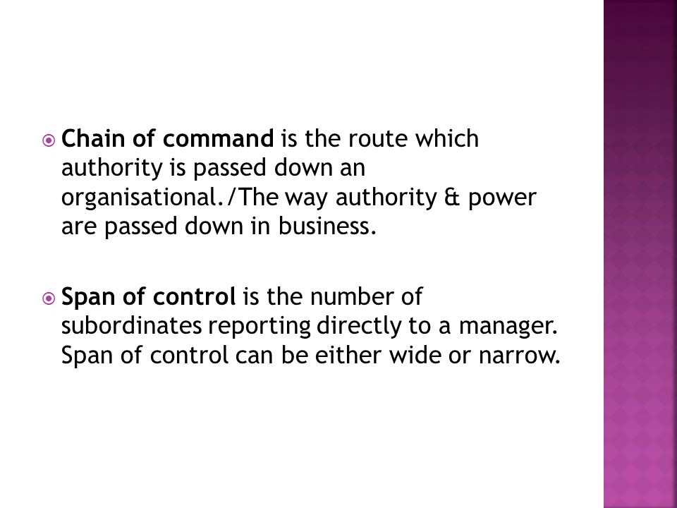  Chain of command is the route which authority is passed down an organisational./The way authority & power are passed down in business.  Span of con