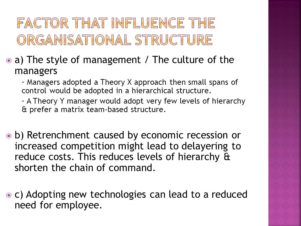  a) The style of management / The culture of the managers · Managers adopted a Theory X approach then small spans of control would be adopted in a hi
