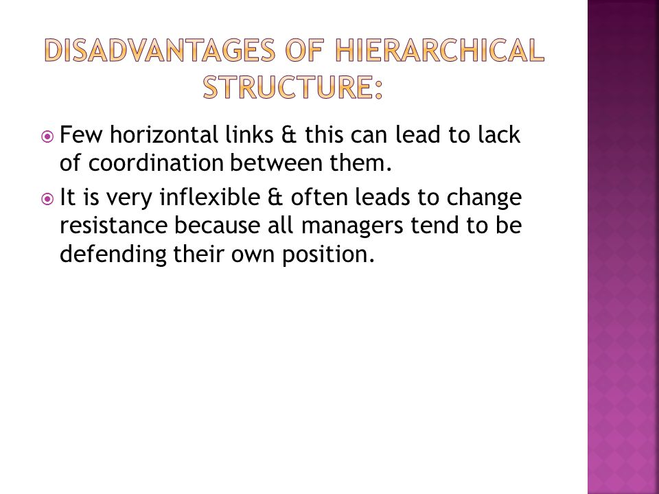  Few horizontal links & this can lead to lack of coordination between them.  It is very inflexible & often leads to change resistance because all ma