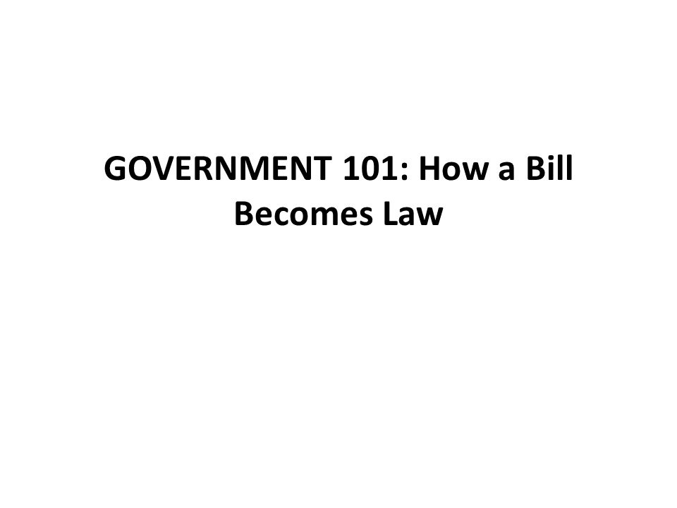 GOVERNMENT 101: How a Bill Becomes Law