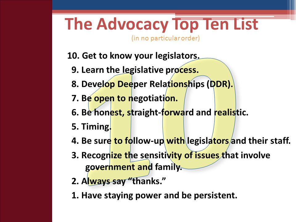 The Advocacy Top Ten List 10. Get to know your legislators.