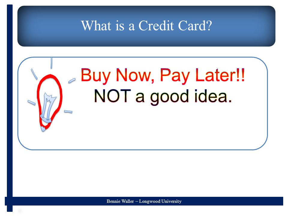 Bennie Waller – Longwood University What is a Credit Card