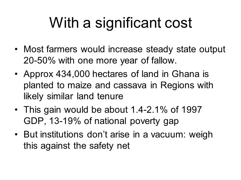 With a significant cost Most farmers would increase steady state output 20-50% with one more year of fallow.