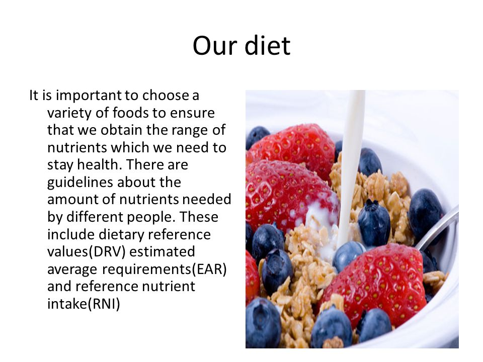 Our diet It is important to choose a variety of foods to ensure that we obtain the range of nutrients which we need to stay health.