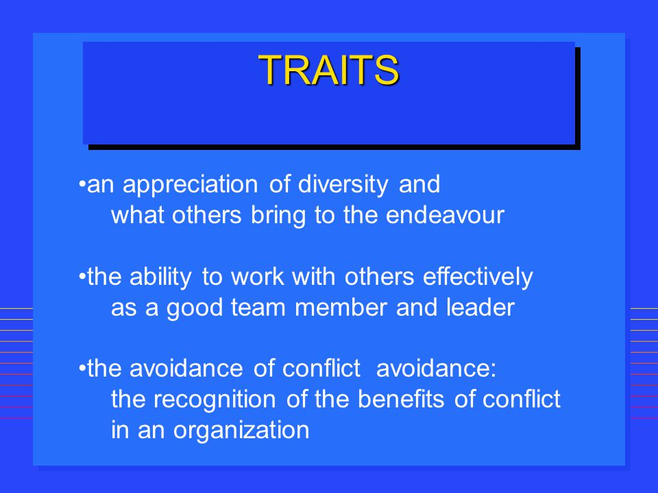 an appreciation of diversity and what others bring to the endeavour the ability to work with others effectively as a good team member and leader the a