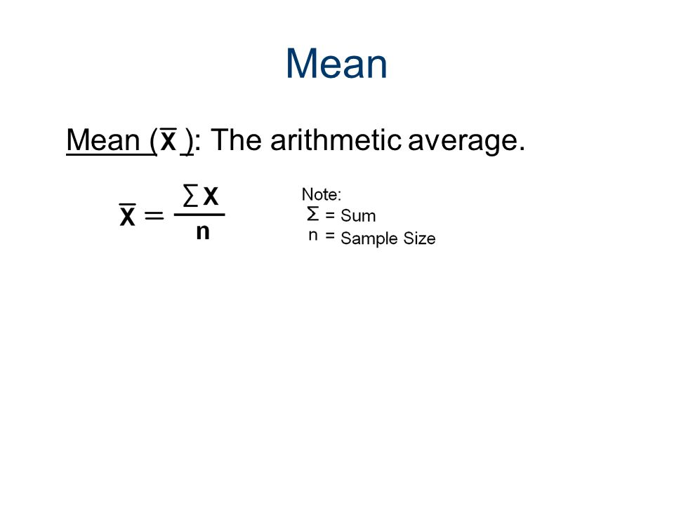 Mean Mean ( ): The arithmetic average.