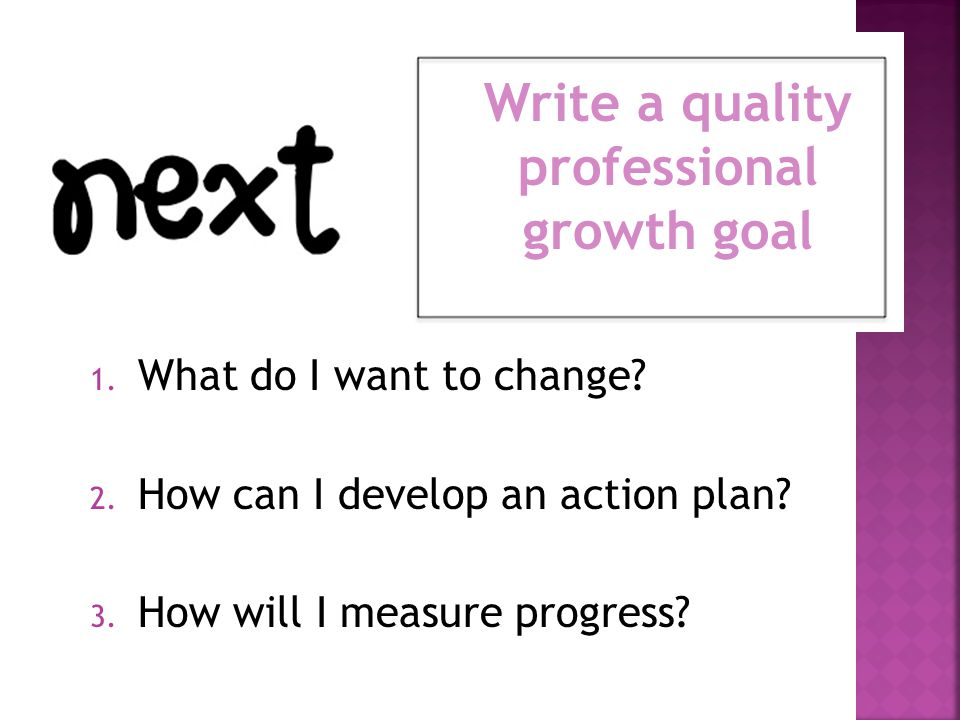 Write a quality professional growth goal 1.What do I want to change.