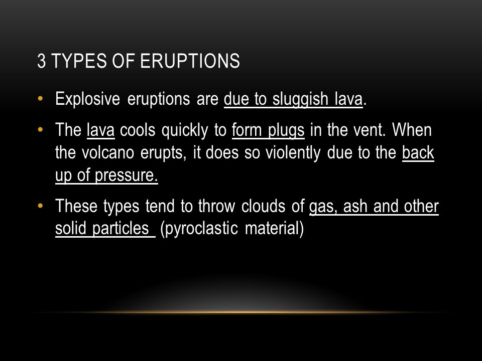 3 TYPES OF ERUPTIONS Explosive eruptions are due to sluggish lava.