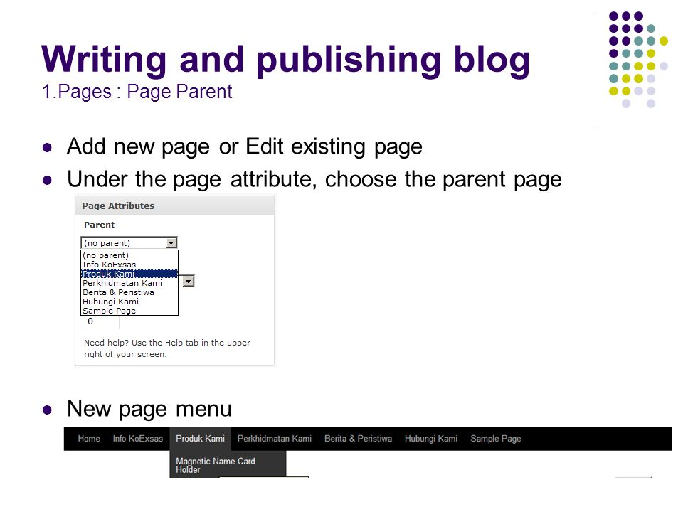 Writing and publishing blog 1.Pages : Page Parent Add new page or Edit existing page Under the page attribute, choose the parent page New page menu