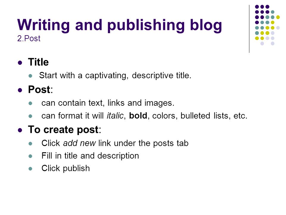 Writing and publishing blog 2.Post Title Start with a captivating, descriptive title.