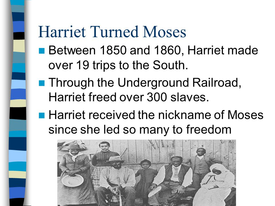 Harriet Turned Moses Between 1850 and 1860, Harriet made over 19 trips to the South.