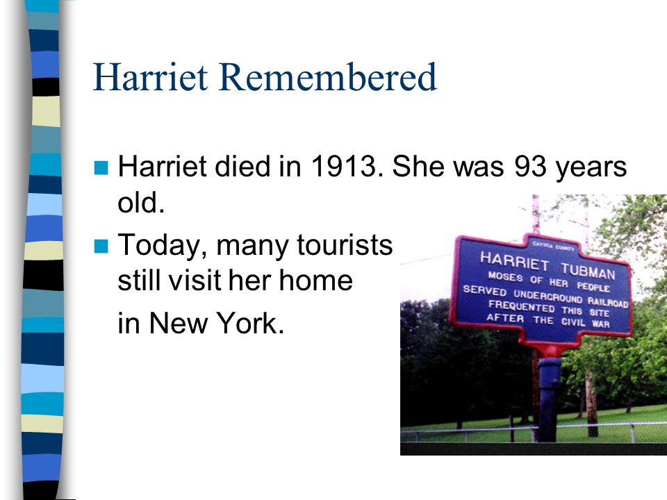 Harriet Remembered Harriet died in She was 93 years old.