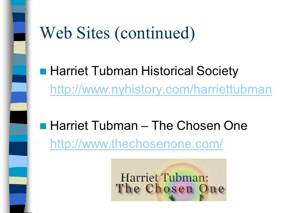 Web Sites (continued) Harriet Tubman Historical Society   Harriet Tubman – The Chosen One