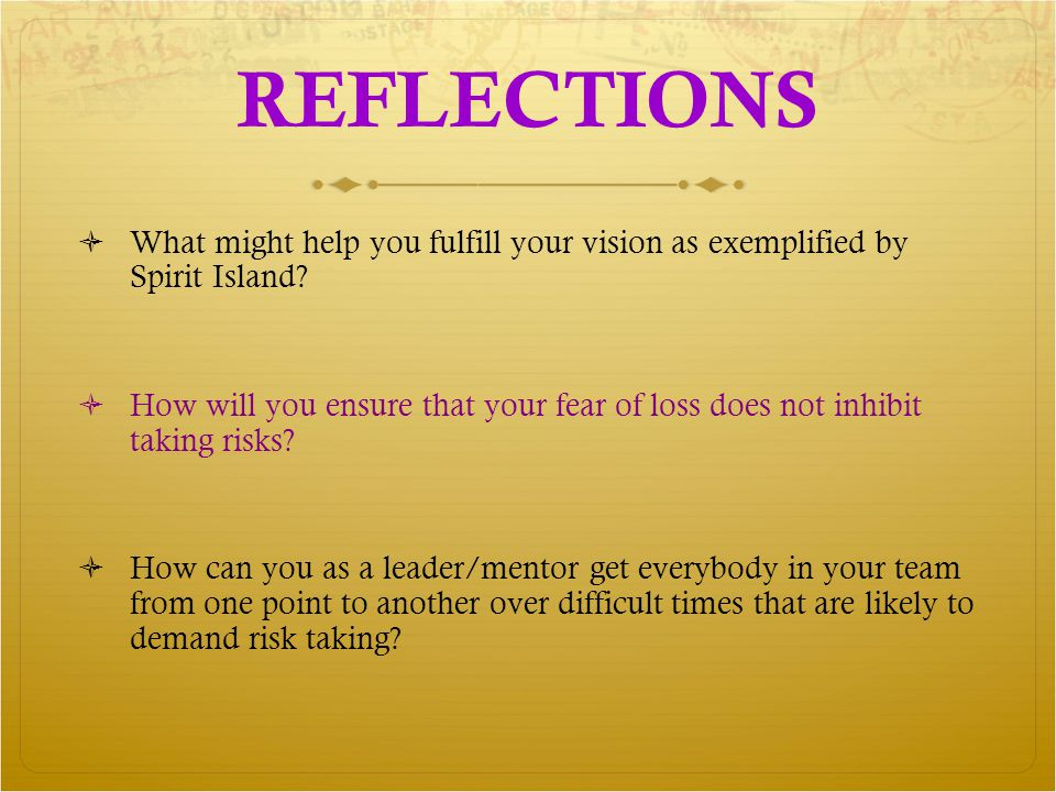 REFLECTIONS  What might help you fulfill your vision as exemplified by Spirit Island.
