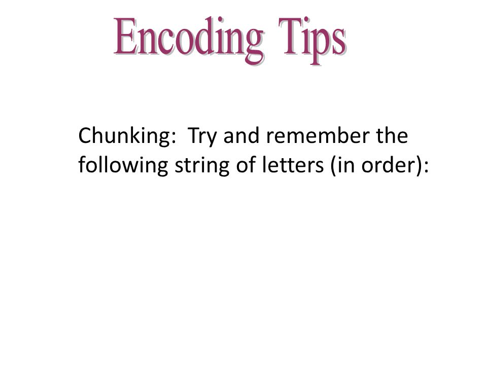 Chunking: Try and remember the following string of letters (in order): XCI AFB IVC RDN AIB MQZ