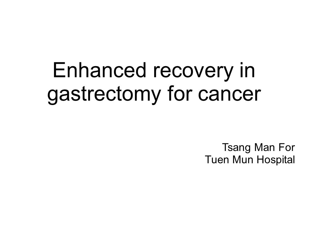 enhanced recovery in gastrectomy for cancer tsang man for tuen mun, Presentation templates