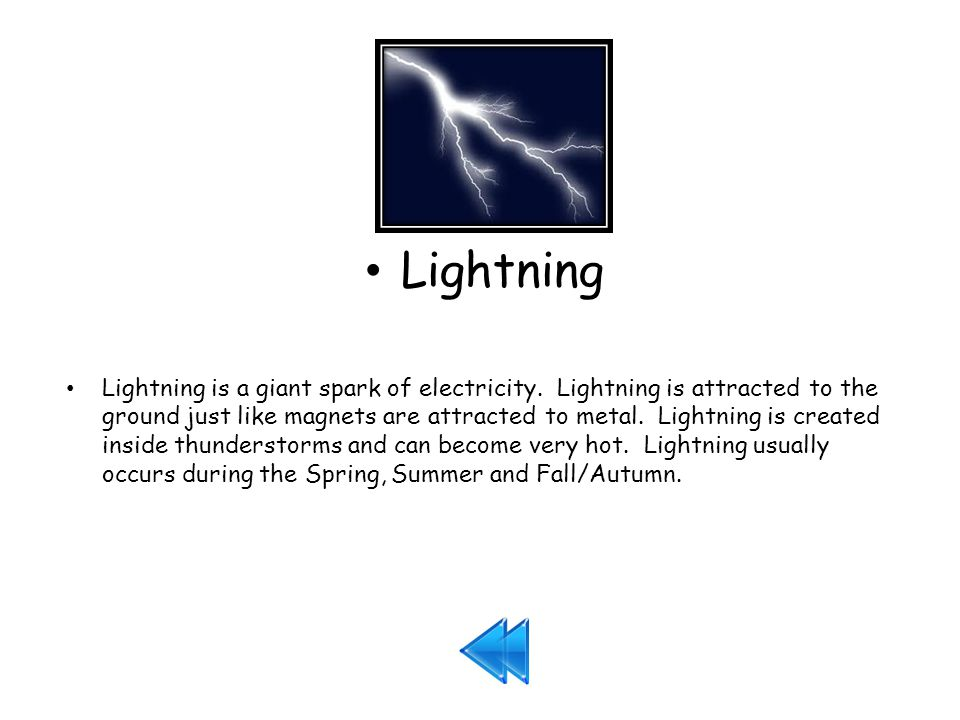 Lightning Lightning is a giant spark of electricity.