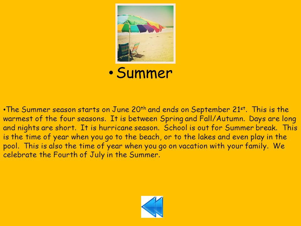Summer The Summer season starts on June 20 th and ends on September 21 st.