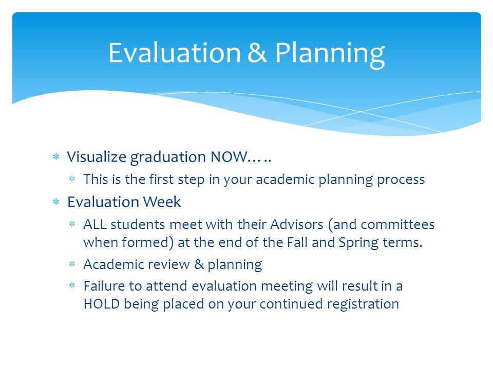 Evaluation & Planning  Visualize graduation NOW…..