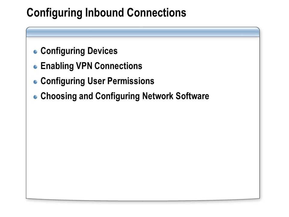 Configuring Inbound Connections Configuring Devices Enabling VPN Connections Configuring User Permissions Choosing and Configuring Network Software