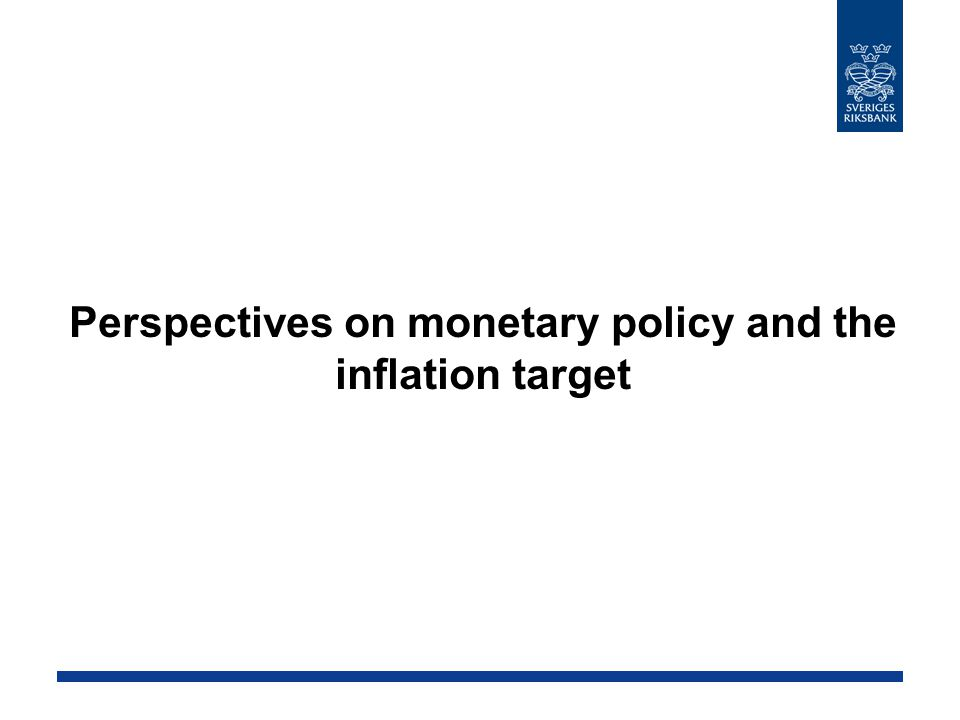 Perspectives on monetary policy and the inflation target