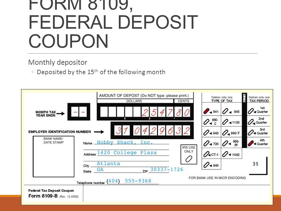 FORM 8109, FEDERAL DEPOSIT COUPON Monthly depositor ◦Deposited by the 15 th of the following month
