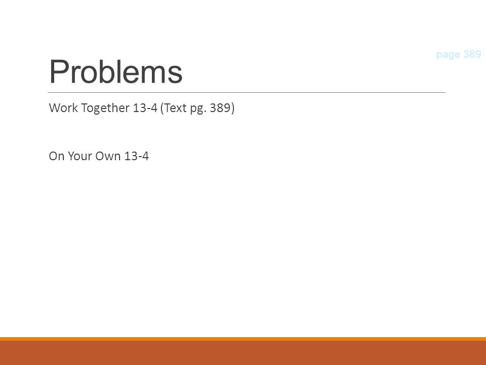 Problems Work Together 13-4 (Text pg. 389) On Your Own 13-4 page 389