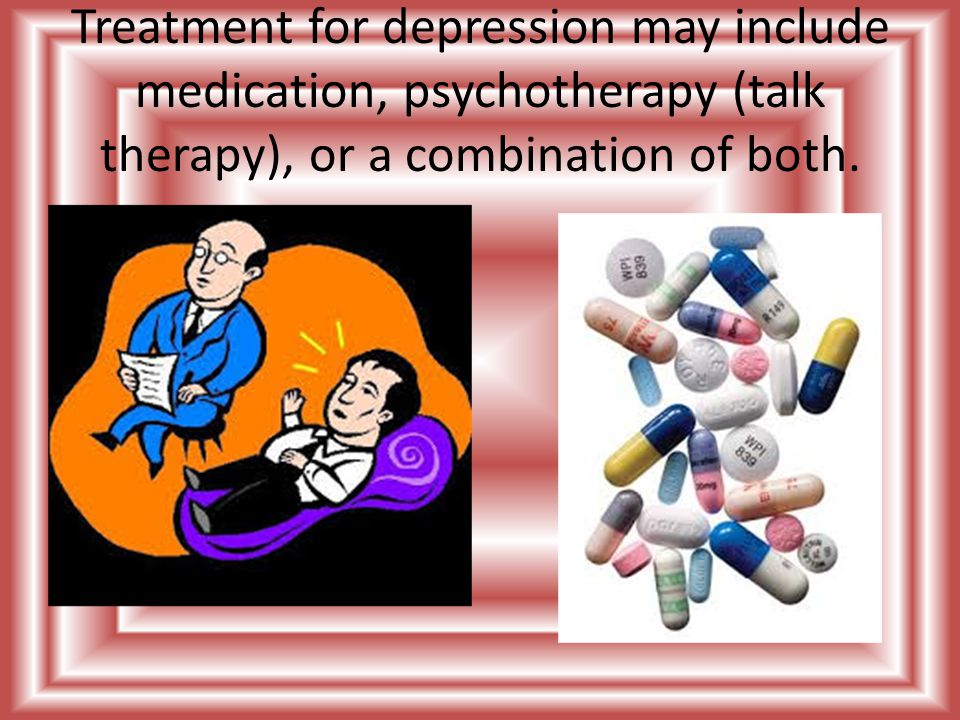 Treatment for depression may include medication, psychotherapy (talk therapy), or a combination of both.