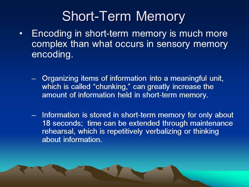 Short-Term Memory Encoding in short-term memory is much more complex than what occurs in sensory memory encoding.