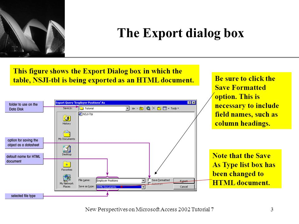 XP New Perspectives on Microsoft Access 2002 Tutorial 73 The Export dialog box This figure shows the Export Dialog box in which the table, NSJI-tbl is being exported as an HTML document.