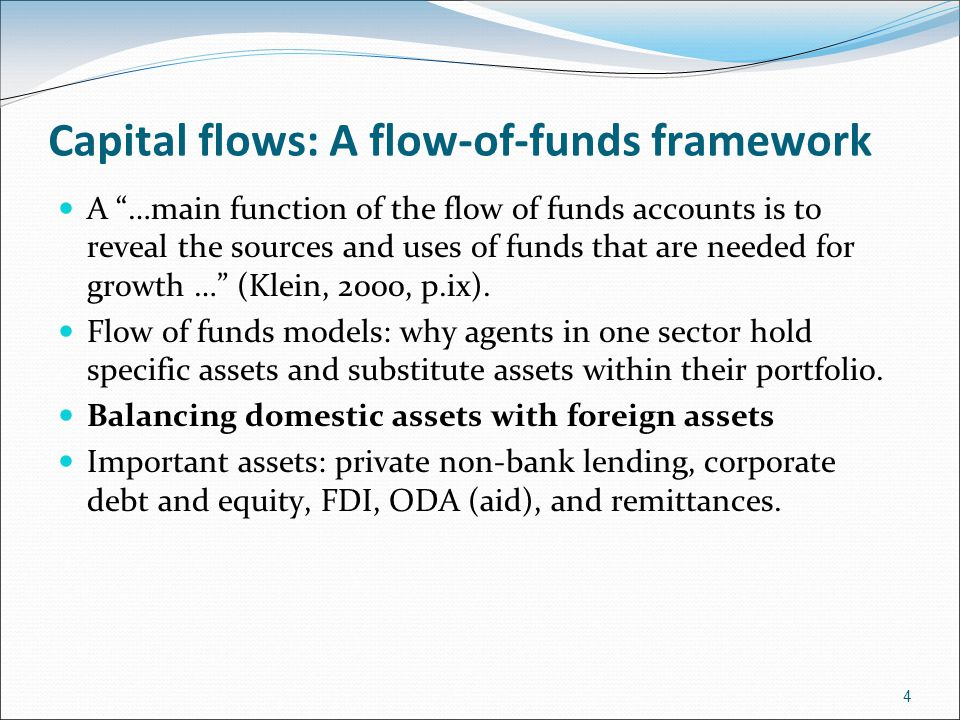 Capital flows: A flow-of-funds framework A …main function of the flow of funds accounts is to reveal the sources and uses of funds that are needed for growth … (Klein, 2000, p.ix).
