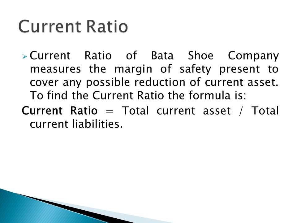  Current Ratio of Bata Shoe Company measures the margin of safety present to cover any possible reduction of current asset.