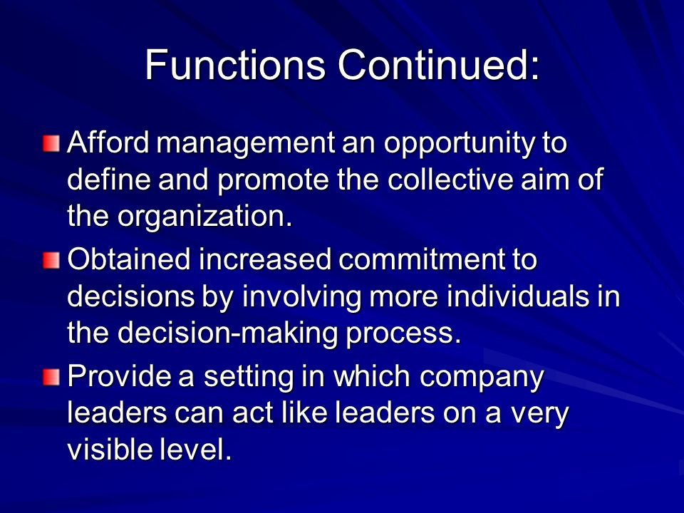 Functions Continued: Afford management an opportunity to define and promote the collective aim of the organization.