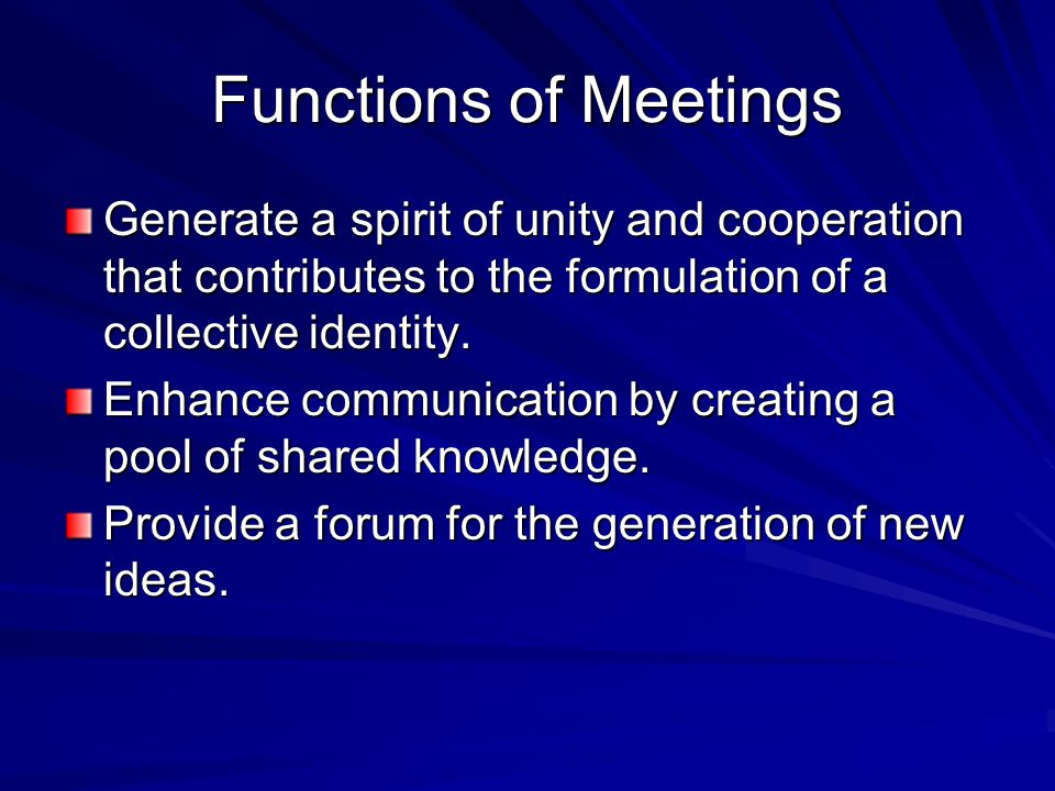 Functions of Meetings Generate a spirit of unity and cooperation that contributes to the formulation of a collective identity.