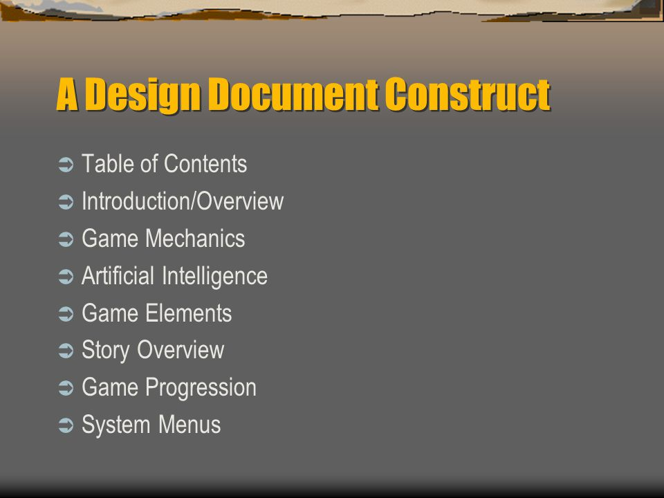A Design Document Construct  Table of Contents  Introduction/Overview  Game Mechanics  Artificial Intelligence  Game Elements  Story Overview  Game Progression  System Menus