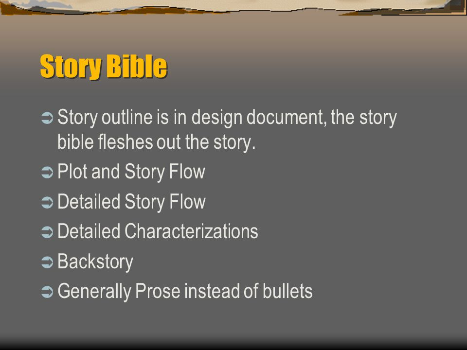 Story Bible  Story outline is in design document, the story bible fleshes out the story.