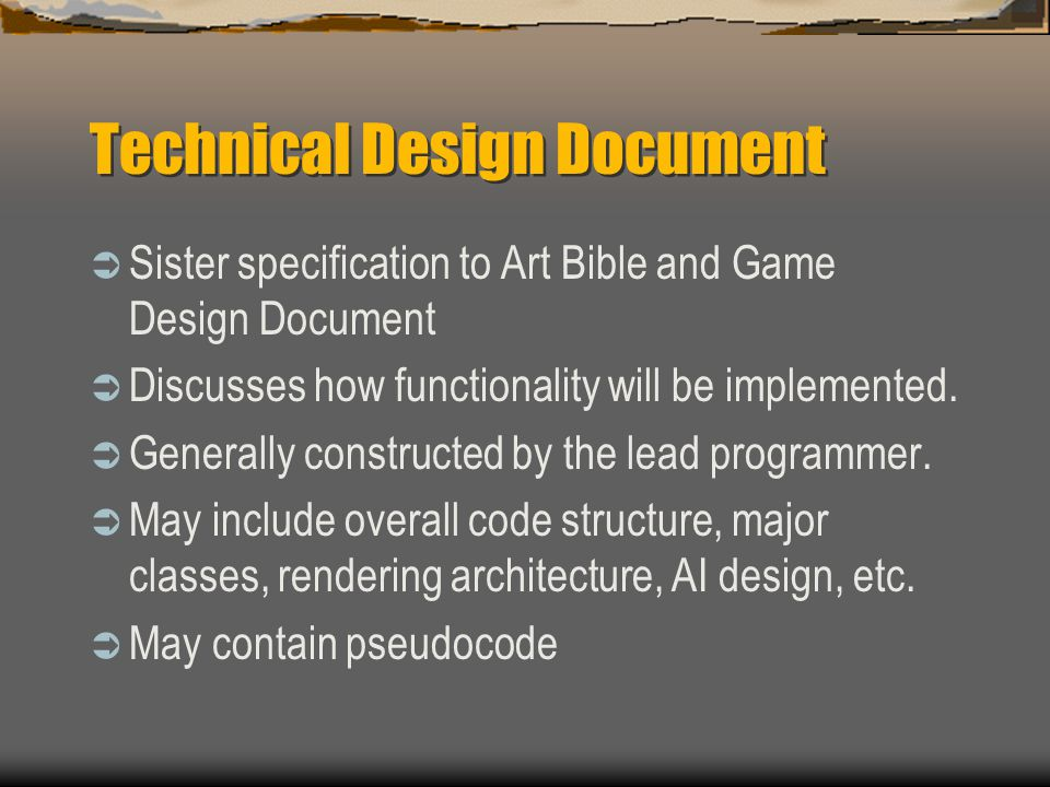 Technical Design Document  Sister specification to Art Bible and Game Design Document  Discusses how functionality will be implemented.