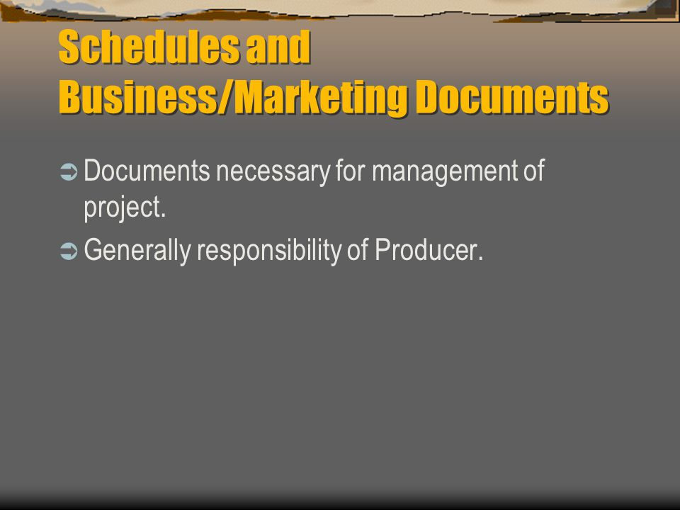 Schedules and Business/Marketing Documents  Documents necessary for management of project.