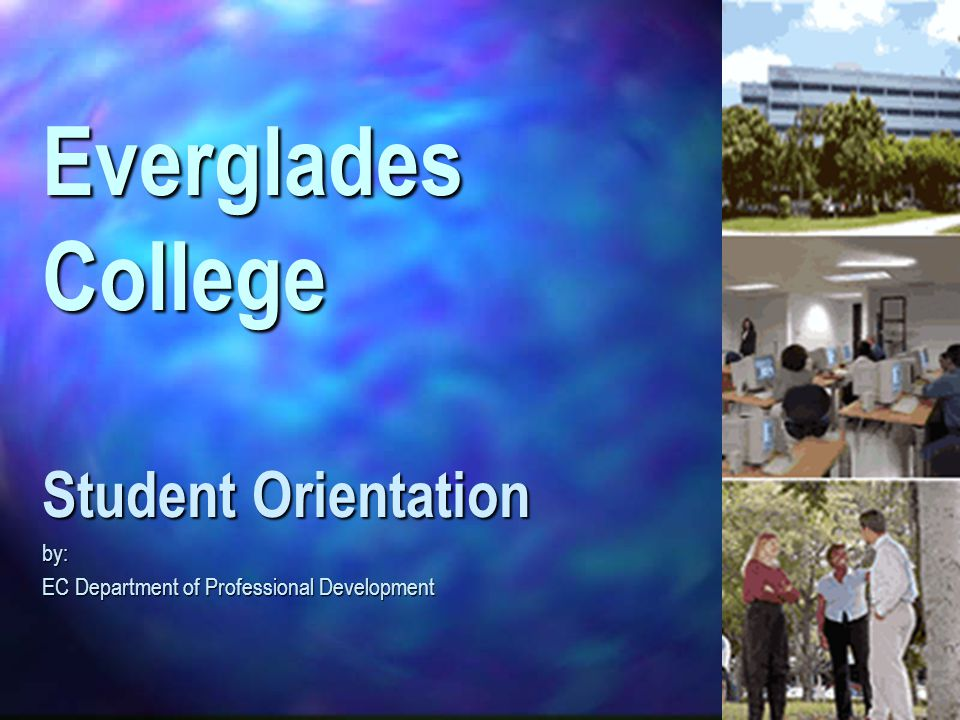 Everglades College Student Orientation by: EC Department of Professional Development
