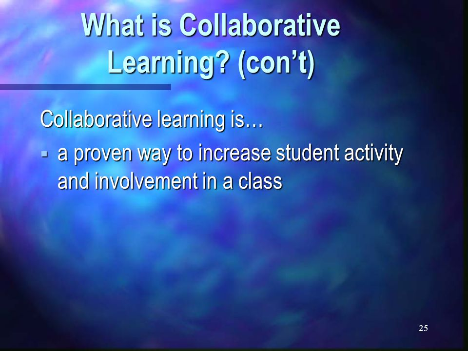 25 What is Collaborative Learning.