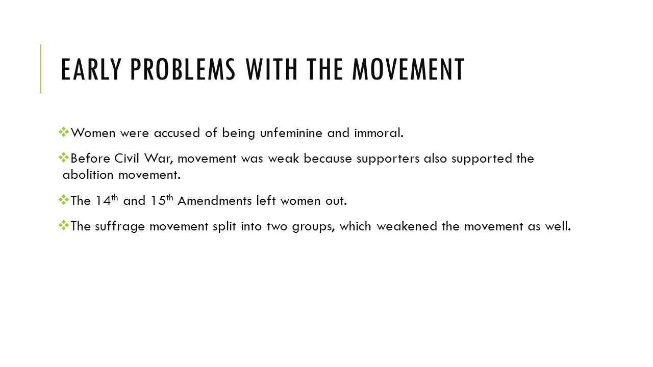 EARLY PROBLEMS WITH THE MOVEMENT  Women were accused of being unfeminine and immoral.