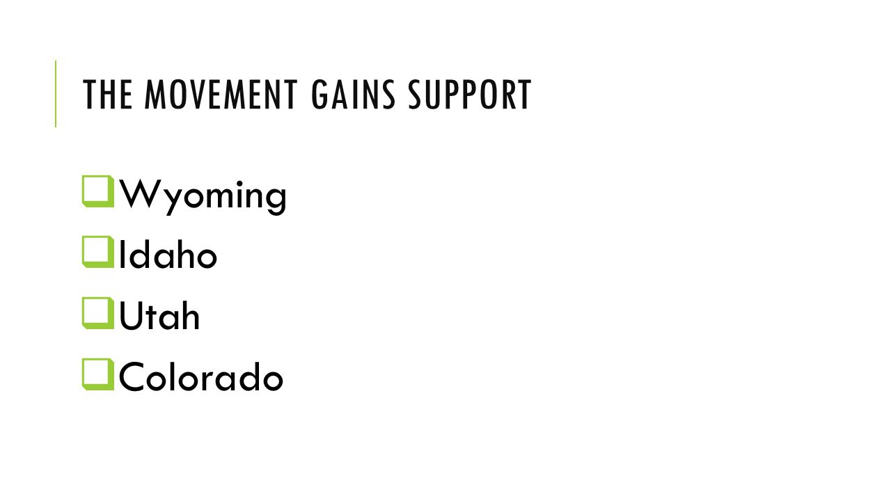 THE MOVEMENT GAINS SUPPORT  Wyoming  Idaho  Utah  Colorado